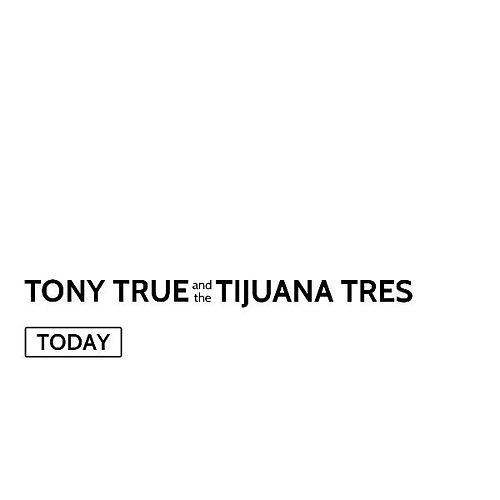 Today de Tony True and the Tijuana Tres