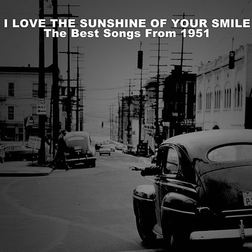 I Love the Sunshine of Your Smile (The Best Songs from 1951) by Various Artists