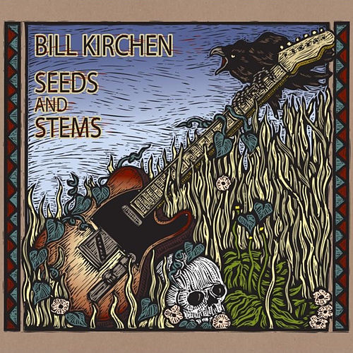 Seeds and Stems by Bill Kirchen