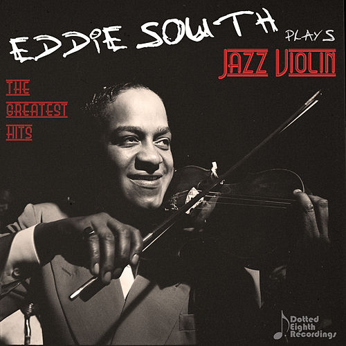 Eddie South Plays Jazz Violin: The Greatest Hits of the Dark Angel of the Fiddle de Eddie South