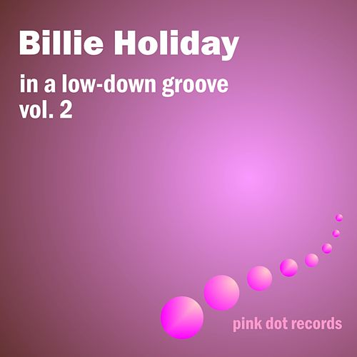 In A Low-Down Groove, Vol. 2 de Billie Holiday