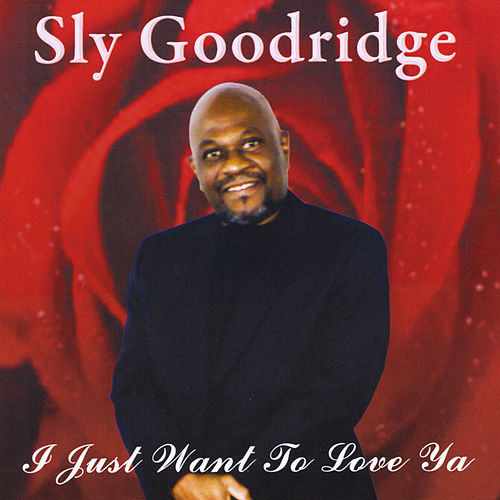 I Just Want to Love Ya de Sly Goodridge