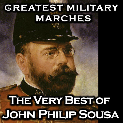 Greatest Military Marches - The Very Best of John Philip Sousa de John Philip Sousa