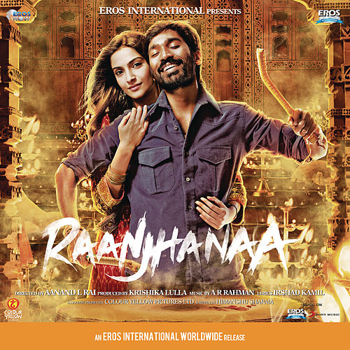 Raanjhanaa (Original Motion Picture Soundtrack) by A.R. Rahman