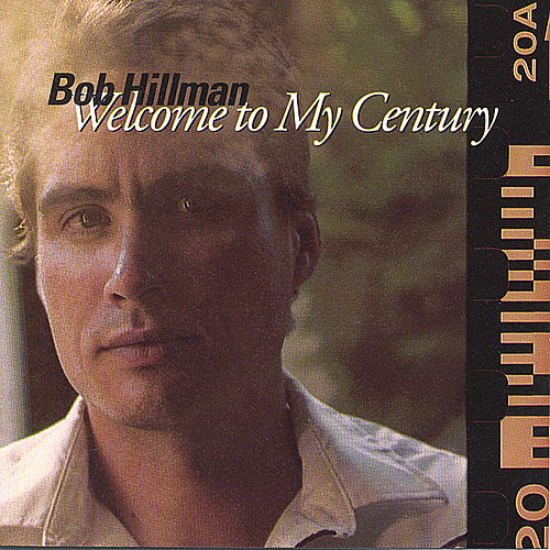 Welcome To My Century by Bob Hillman