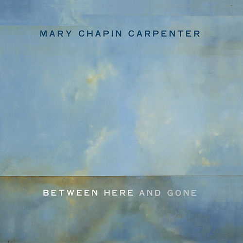 Between Here And Gone by Mary Chapin Carpenter