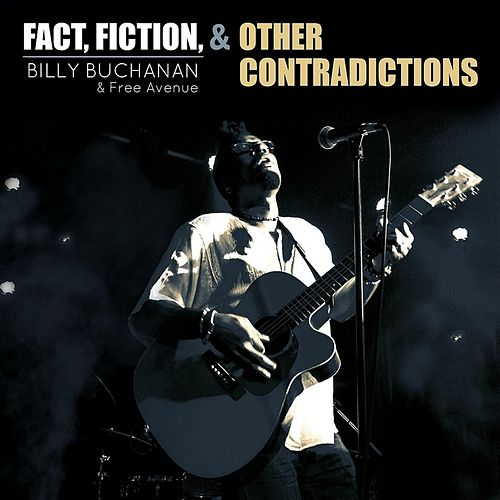 Fact, Fiction & Other Contradictions by Billy Buchanan