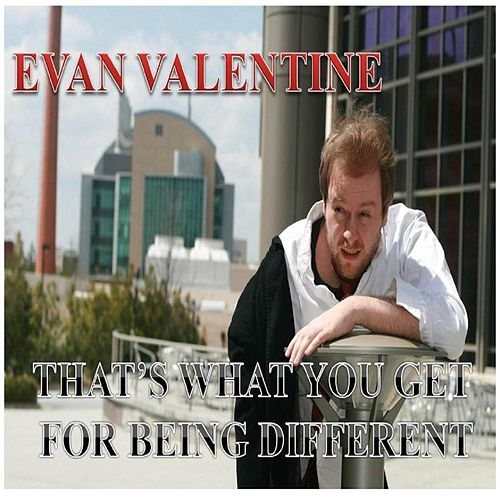 That's What You Get for Being Different by Evan Valentine