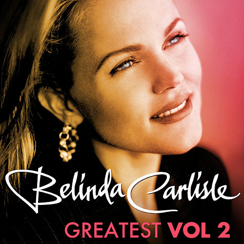 Greatest Vol.2 - Belinda Carlisle by Belinda Carlisle