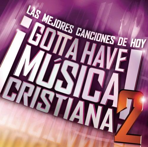 Gotta Have Musica Cristiana V2 de Various Artists