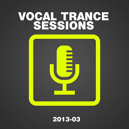 Vocal Trance Sessions 2013-03 by Various Artists