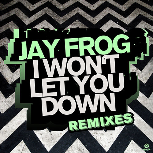 I Won't Let You Down (Remixes) by Jay Frog