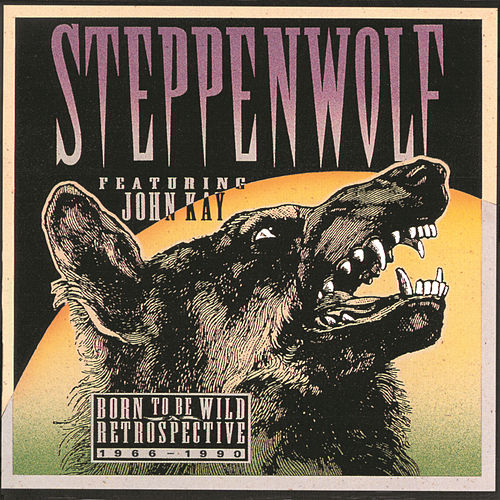 Born To Be Wild: A Retrospective by Steppenwolf