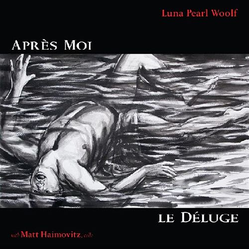 Apres Moi;  Le Deluge by Luna Pearl Woolf