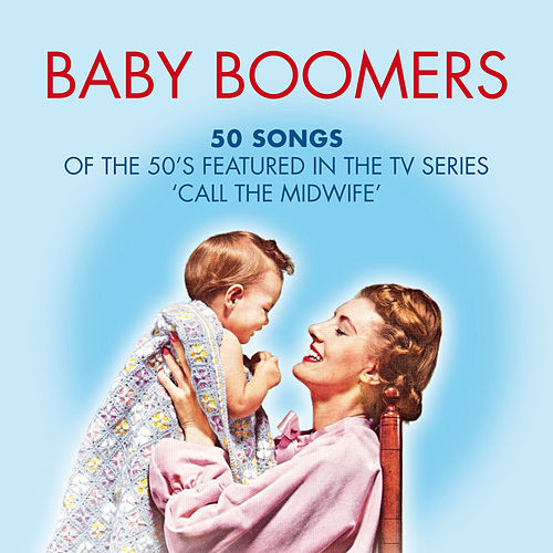 Baby Boomers: 50 Hits of the 50's Featured in the Tv Series 'Call the Midwife' by Various Artists