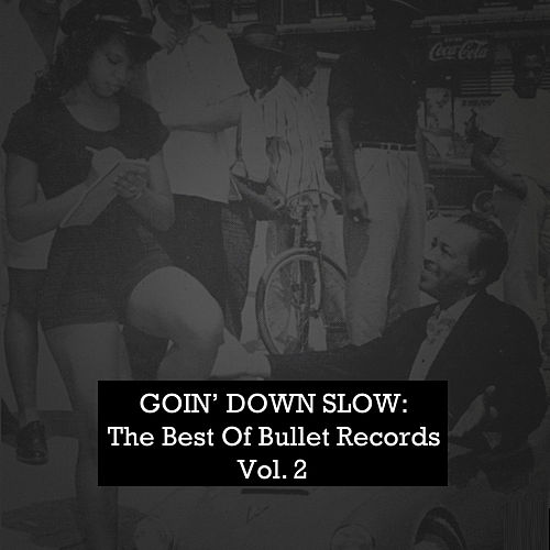 Goin' Down Slow: The Best of Bullet Records, Vol. 2 by Various Artists