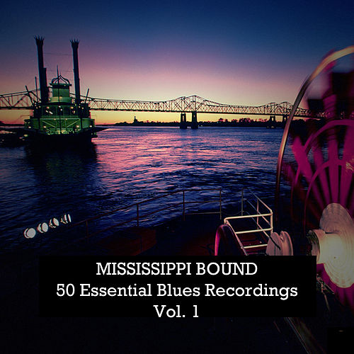 Mississippi Bound: 50 Essential Blues Recordings, Vol. 1 de Various Artists