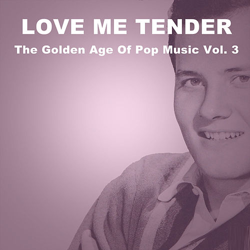 Love Me Tender: The Golden Age of Pop Music, Vol. 3 by Various Artists