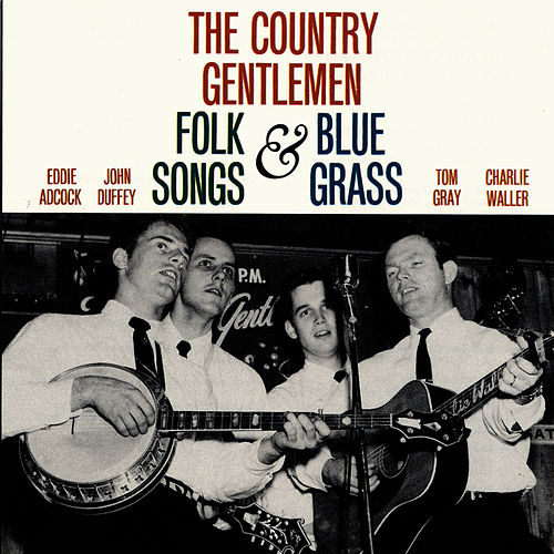 Folk Songs & Bluegrass by The Country Gentlemen