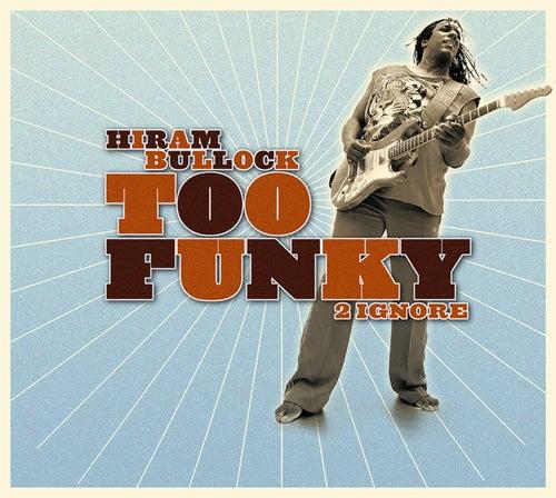 Too Funky 2 Ignore by Hiram Bullock