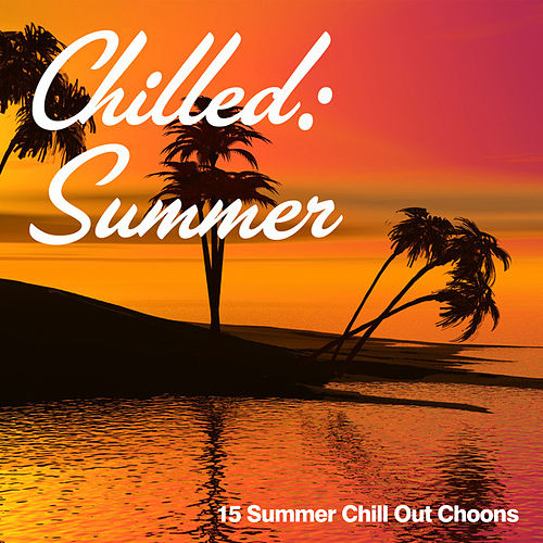 Chilled: Summer (15 Summer Chill Out Choons) von Various Artists