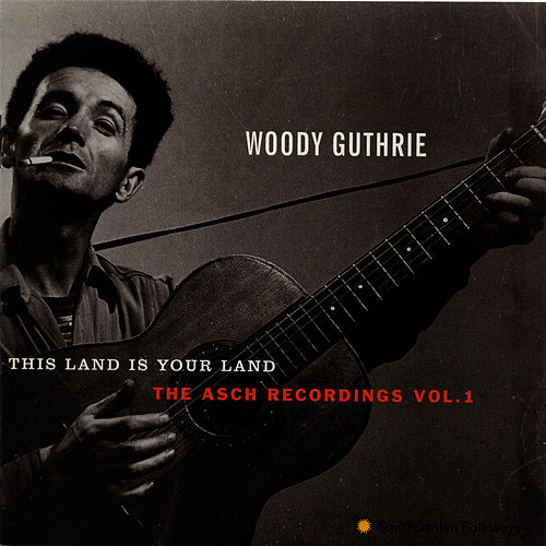 This Land is Your Land: The Asch Recordings, Vol. 1 by Woody Guthrie