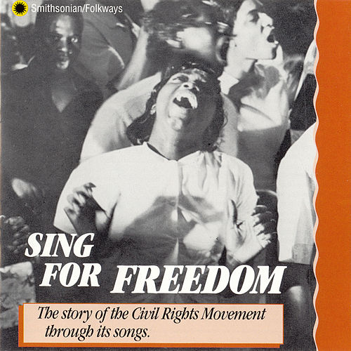 Sing For Freedom: The Story Of The Civil Rights Movement Through Its Songs by Various Artists