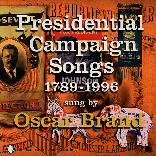 Presidential Campaign Songs, 1789-1996 by Oscar Brand