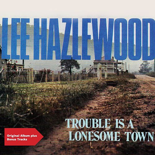 Trouble Is a Lonesome Town (Original Album Plus Bonus Tracks) von Lee Hazlewood