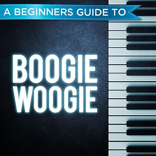 A Beginners Guide to: Boogie Woogie by Various Artists