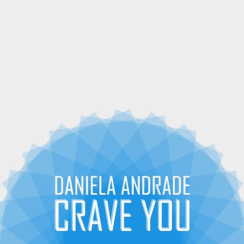 Crave You by Daniela Andrade