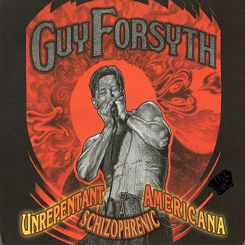 Unrepentant Schizophrenic Americana by Guy Forsyth