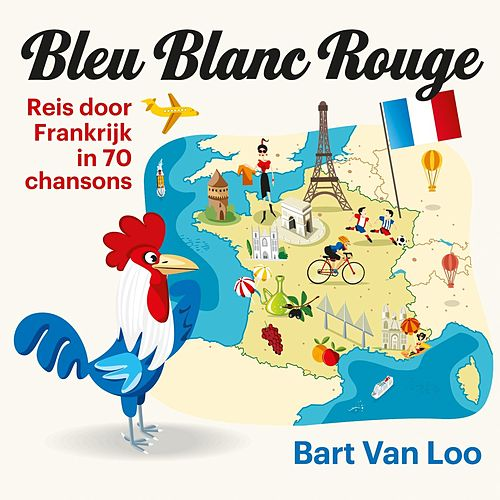 Bleu, Blanc, Rouge: Reis Door Frankrijk In 70 Chansons de Various Artists