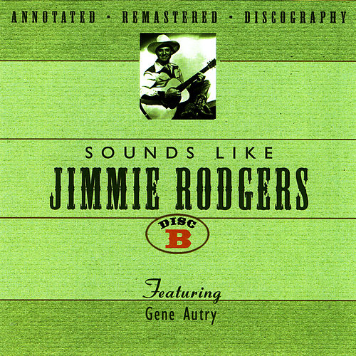 Sounds Like Jimmie Rodgers - Disc B by Gene Autry