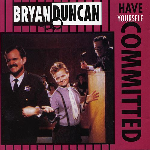 Have Yourself Committed by Bryan Duncan