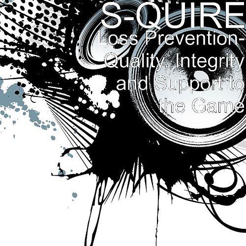 Loss Prevention- Quality, Integrity and Support to the Game by S-QUIRE