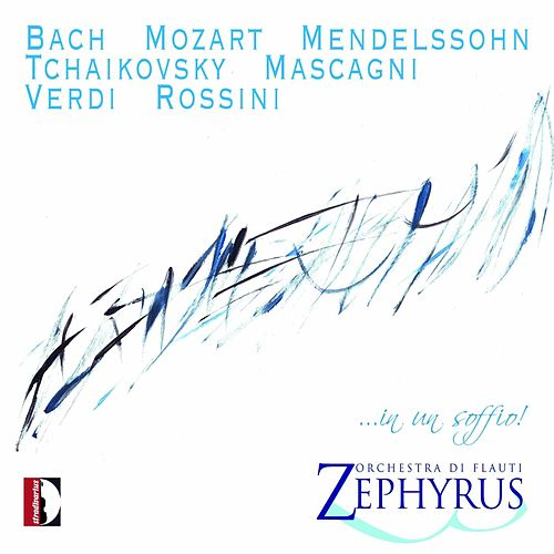 Bach,  Mozart,  Mendelssohn, Tchaikovsky, Mascagni, Verdi & Rossini: In Un Soffio! by Orchestra di Flauti Zephyrus