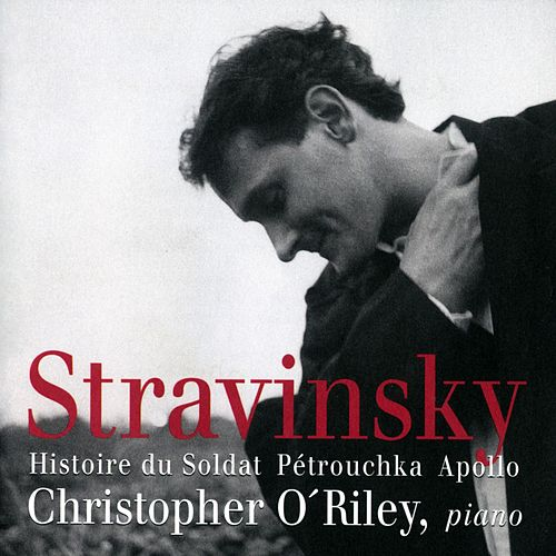 Stravinsky: Histoire du Soldat, Pétrouchka, Apollo de Christopher O'Riley