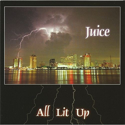 All Lit Up by Juice