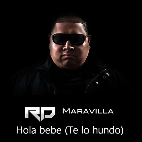 Hola bebe (Te lo hundo) - Single by RD Maravilla