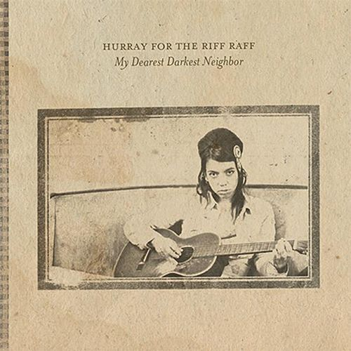 My Dearest Darkest Neighbor van Hurray for the Riff Raff