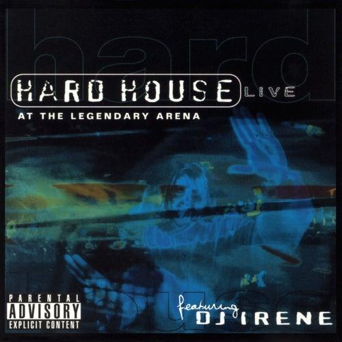 Hard House: Live at the Legendary Arena de DJ Irene