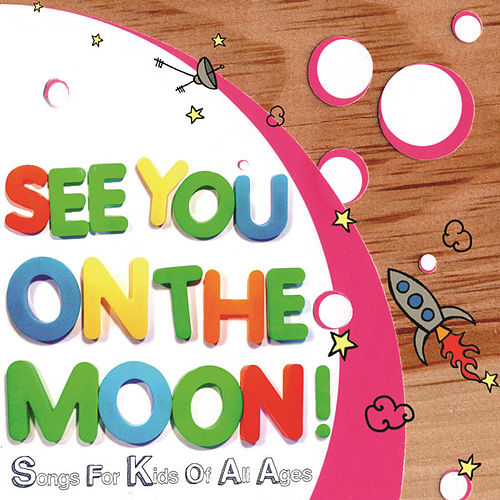 See You On The Moon! Songs For Kids Of All Ages by Various Artists