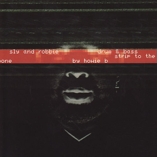 Drum & Bass Strip To The Bone By Howie B by Sly & Robbie