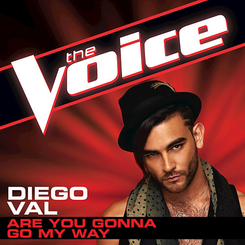 Are You Gonna Go My Way (The Voice Performance) by Diego Val