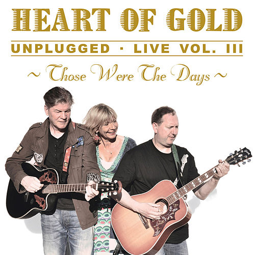 Those Were the Days, Vol. 3 (Unplugged Live) von Heart Of Gold