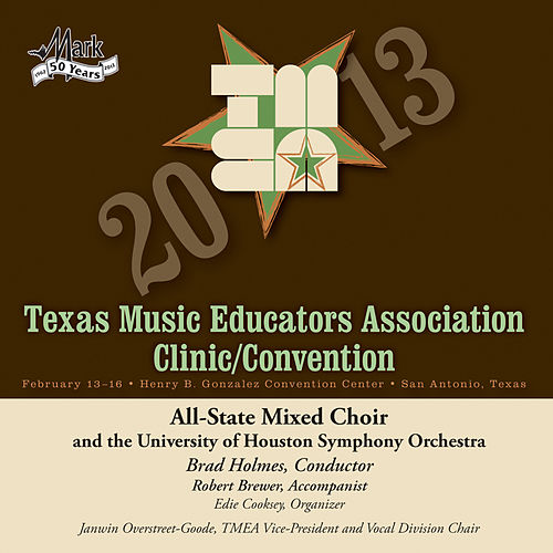2013 Texas Music Educators Association (TMEA): All-State Mixed Choir with the University of Houston Symphony Orchestra von Texas All-State Mixed Choir