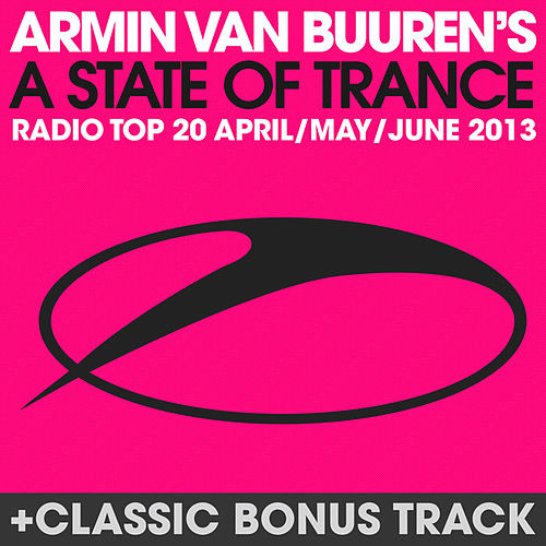 A State Of Trance Radio Top 20 - April / May / June 2013 (Including Classic Bonus Track) von Various Artists