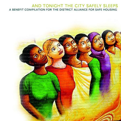 And Tonight the City Safely Sleeps: A Benefit Compilation for the District Alliance for Safe Housing de Various Artists