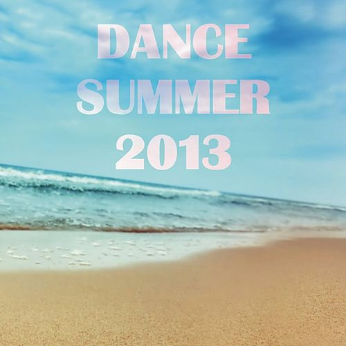 Dance Summer 2013 (20 Essential Dance Hits for Summer 2013) by Various Artists
